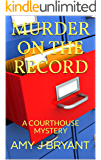 MURDER ON THE RECORD: A COURTHOUSE MYSTERY