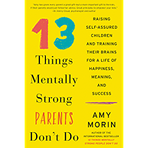 13 Things Mentally Strong Parents Don't Do: Raising Self-Assured Children and Training Their Brains for a Life of…