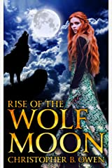 Rise of the Wolf Moon: A Werewolf Tale Kindle Edition