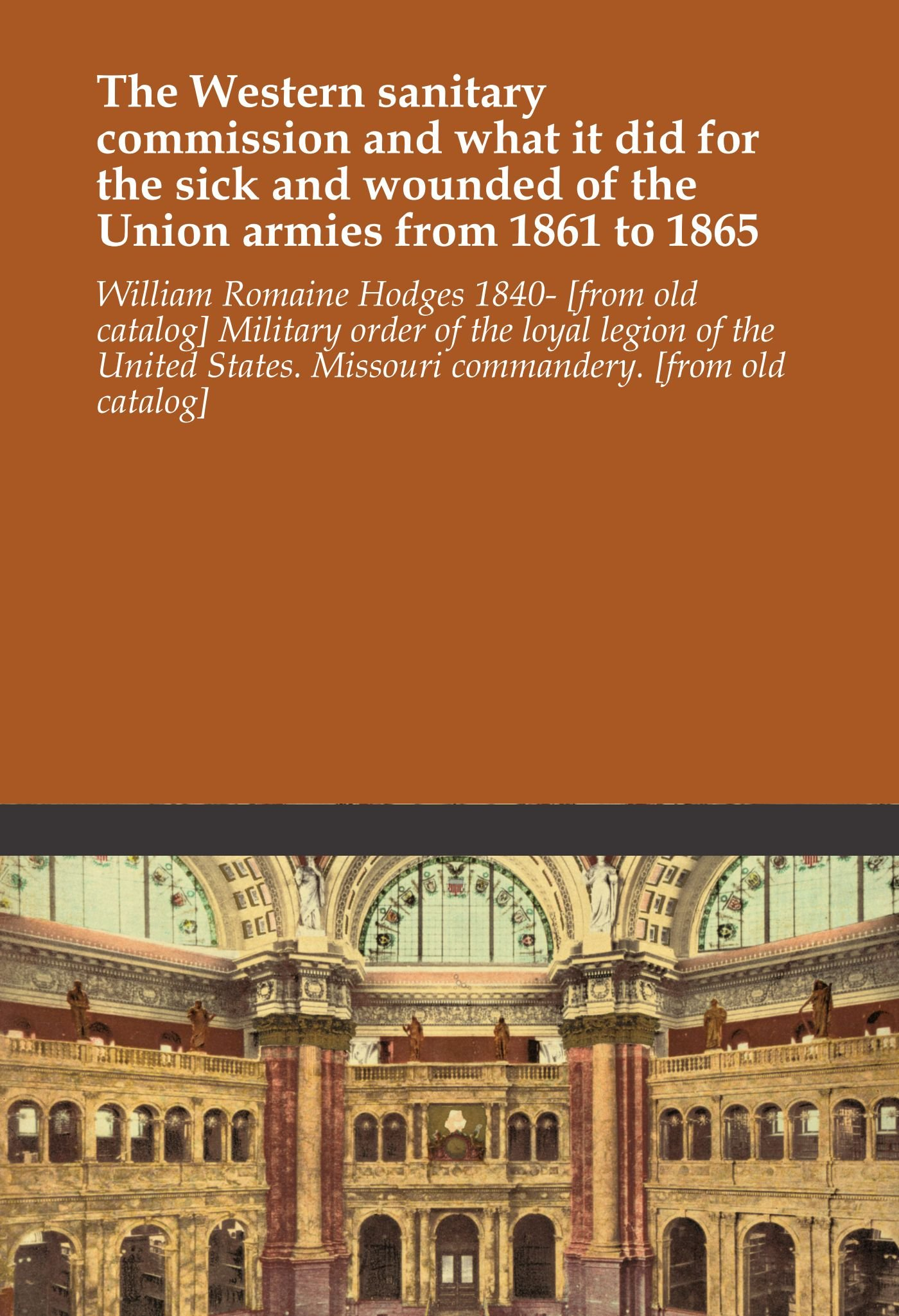 The Western sanitary commission and what it did for the sick and wounded of the Union armies from 1861 to 1865 pdf epub