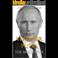 Vladimir Putin: The Biography (English Edition)