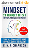 Mindset: 21 Mindset Tricks! Develop a Growth Mindset to gain More Happiness, Self Esteem, Wealth and Freedom in Life!: Happiness, Growth &Freedom (Mindset, ... Communication, Self Help) (English Edition)