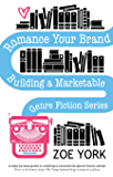 Romance Your Brand: Building a Marketable Genre Fiction Series (Publishing How To Book 1)