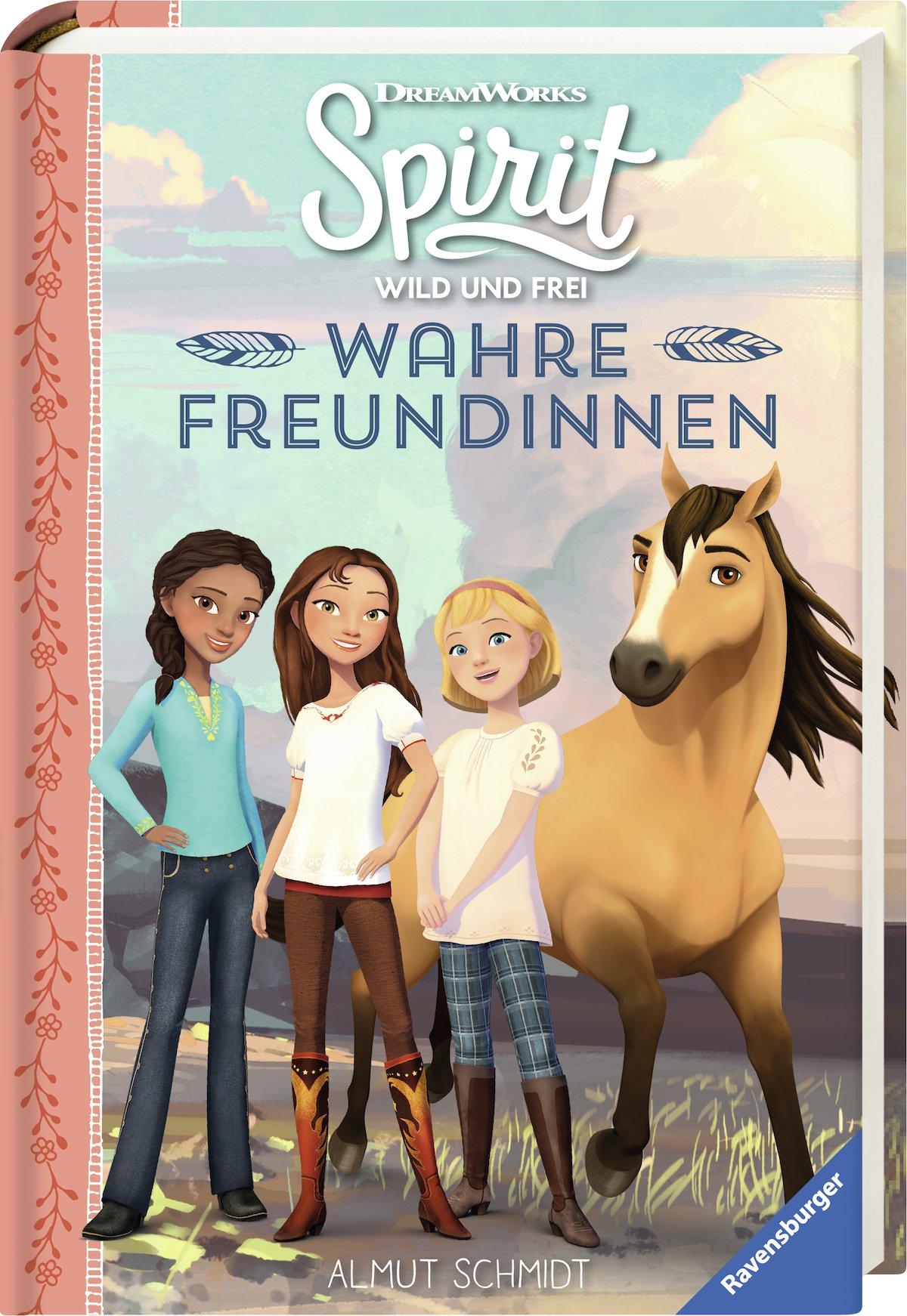 Spirit Wild und Frei: Wahre Freundinnen Gebundenes Buch – 21. August 2018 Almut Schmidt DreamWorks Animation L.L.C. Ravensburger Buchverlag 3473491195