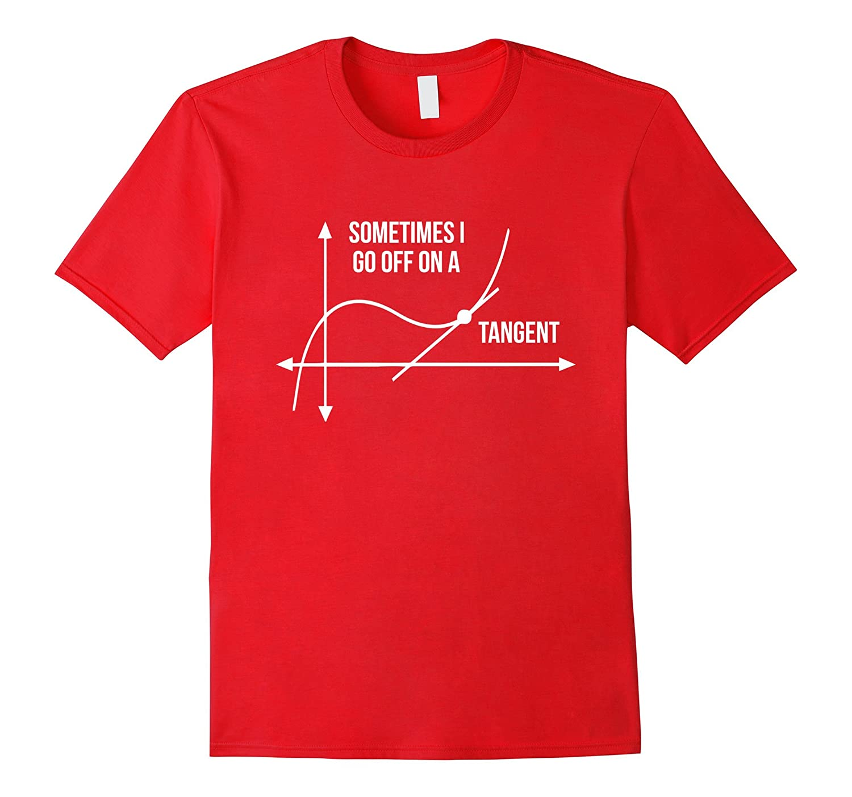 Sometimes I Go Off on a Tangent Funny Math Shirt - Math tee-Vaci