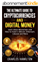 Cryptocurrency: The Ultimate Guide to Cryptocurrencies and Digital Money; Learn about Blockchain and How to Invest in Bitcoin, Ethereum, Litecoin and More (English Edition)