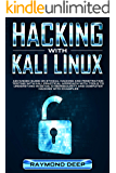 Hacking With Kali Linux: Advanced Guide on Ethical Hacking and Penetration Testing with Kali. Practical Approach with Tools to Understand in Detail Cybersecurity and Computer Hacking with Examples