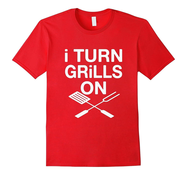I Turn Grills On tshirt-BN