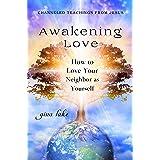 Awakening Love: How to Love Your Neighbor as Yourself