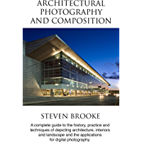 Architectural Photography and Composition: A complete guide to the history, practice and techniques of depicting architecture, interiors and landscape ... for digital photography (English Edition)