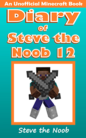 Diary of Steve the Noob 12 (An Unofficial Minecraft Book) (Diary Steve the Noob Collection)