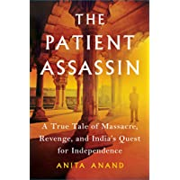 The Patient Assassin: A True Tale of Massacre, Revenge, and India's Quest for Independence