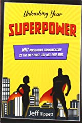 Unleashing Your Superpower: Why Persuasive Communication Is the Only Force You Will Ever Need. Paperback