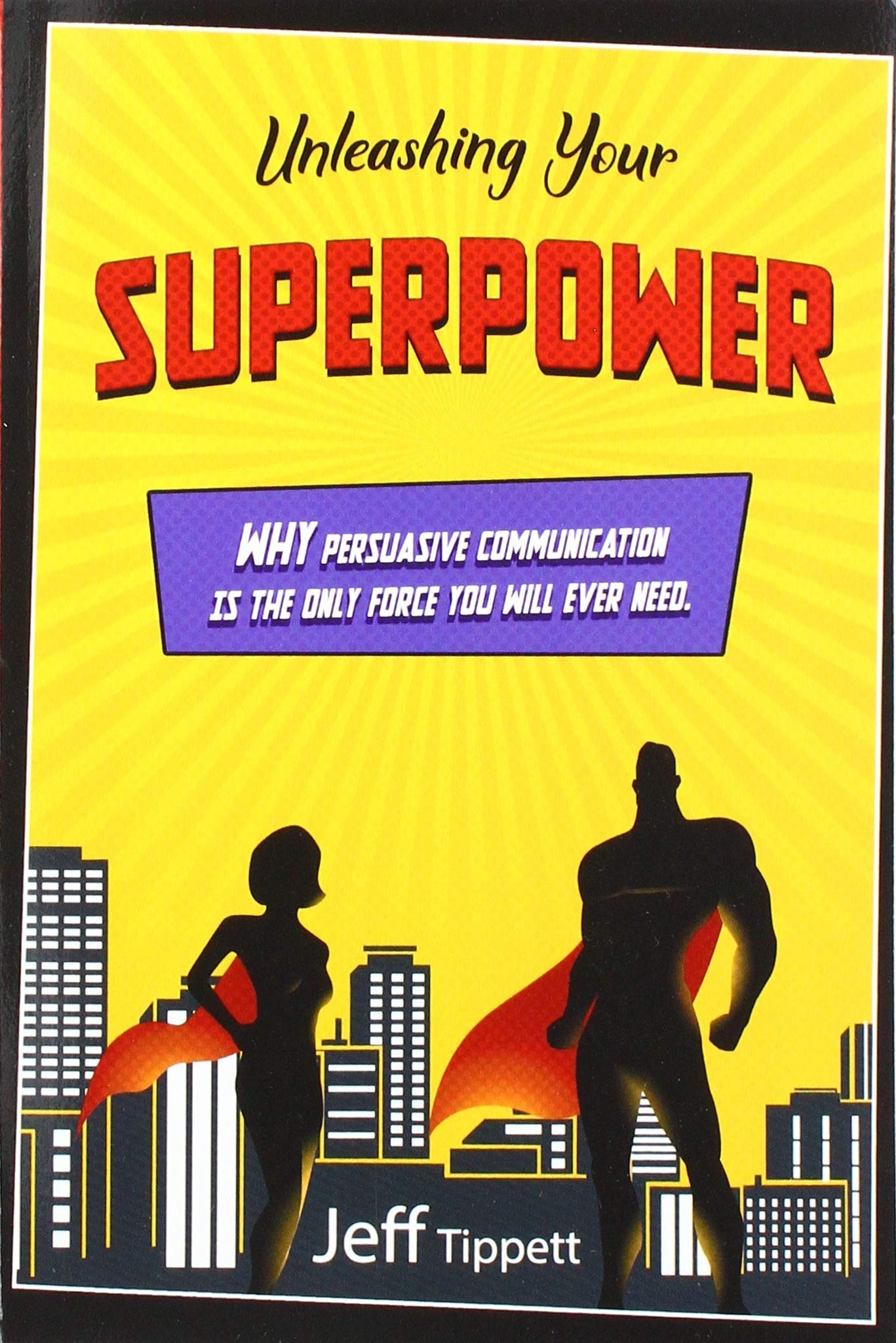 Amazon com: Unleashing Your Superpower: Why Persuasive