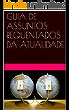 GUIA DE ASSUNTOS REQUENTADOS DA ATUALIDADE