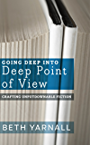 Going Deep Into Deep Point of View (Crafting Unputdownable Fiction Book 2)