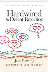 Hardwired to Defeat Rejection: Learning to Love Yourself with Victory Journal Workbook Kindle Edition