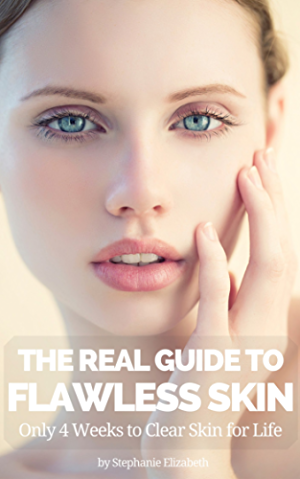 The Real Guide to Flawless Skin: Only 4 Weeks to Clear Skin for Life