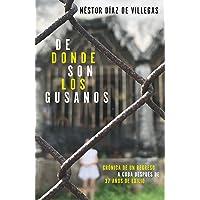 de Donde Son Los Gusanos: Crónica de Un Regreso a Cuba Después de 37 Años de Exilio