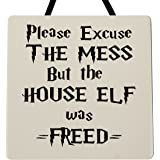 Charms 4 You Please excuse the mess but the house Elf was freed - Handmade wooden Harry Potter plaque black lettering