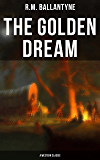 The Golden Dream (A Western Classic): Adventures in the Far West (From the Renowned Author of The Coral Island, The Pirate City, The Dog Crusoe and His Master & Under the Waves)