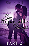 Six Impossible Things: Part Two