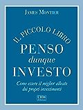Penso Dunque Investo: Come essere il miglior alleato dei propri investimenti