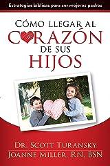 Cómo llegar al corazón de sus hijos (Spanish Edition) eBook Kindle