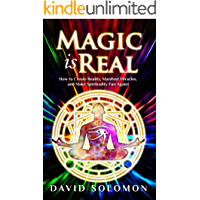Magic is Real: How to Create Reality, Manifest Miracles and Make Spirituality Fun Again!