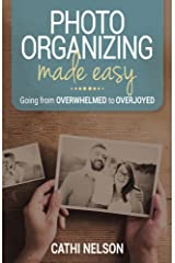 Photo Organizing Made Easy: Going from Overwhelmed to Overjoyed Kindle Edition