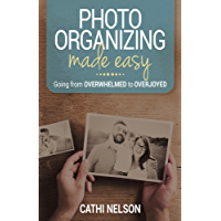 Photo Organizing Made Easy: Going from Overwhelmed to Overjoyed book cover
