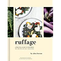 Ruffage: A Practical Guide to Vegetables (Vegetarian Cookbook, Vegetable Cookbook...