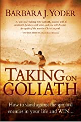 Taking On Goliath: How to Stand Against the Spiritual Enemies in Your Life and Win Kindle Edition