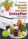 Gesunde Power aus dem Entsafter: Säfte, Suppen, Snacks & Desserts