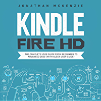 Kindle Fire HD 8 & 10: The Complete User Guide from Beginners to Advanced 2020 (with Alexa User Guide) (English Edition)