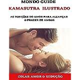 KAMASUTRA ILUSTRADO: As posições do amor para alcançar o prazer de ambos
