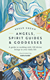 Angels, Spirit Guides & Goddesses:A Guide to Working with 100 Divine Beings in Your Daily Life