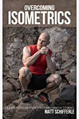 Overcoming Isometrics: Isometric Exercises for Building Muscle and Strength Kindle Edition