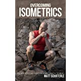 Overcoming Isometrics: Isometric Exercises for Building Muscle and Strength (The Train Smarter Series)