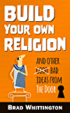 Build Your Own Religion: And Other Bad Ideas from The Door