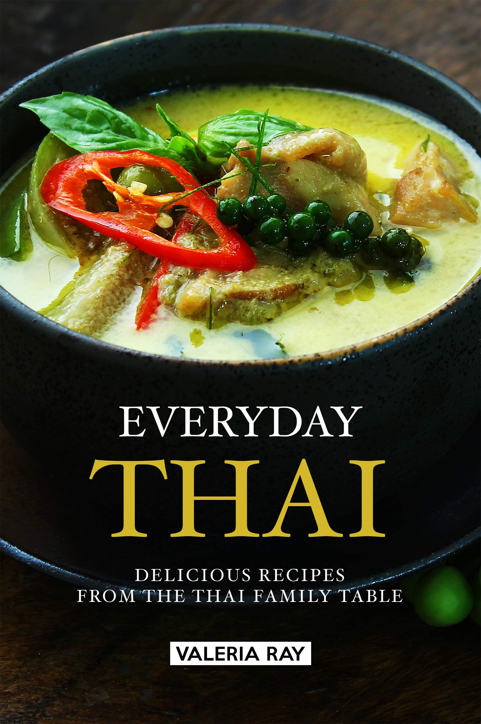 Everyday Thai  Delicious Recipes From The Thai Family Table  English Edition