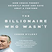 How Chuck Feeney Made and Gave Away a Fortune: The Billionaire Who Wasn't