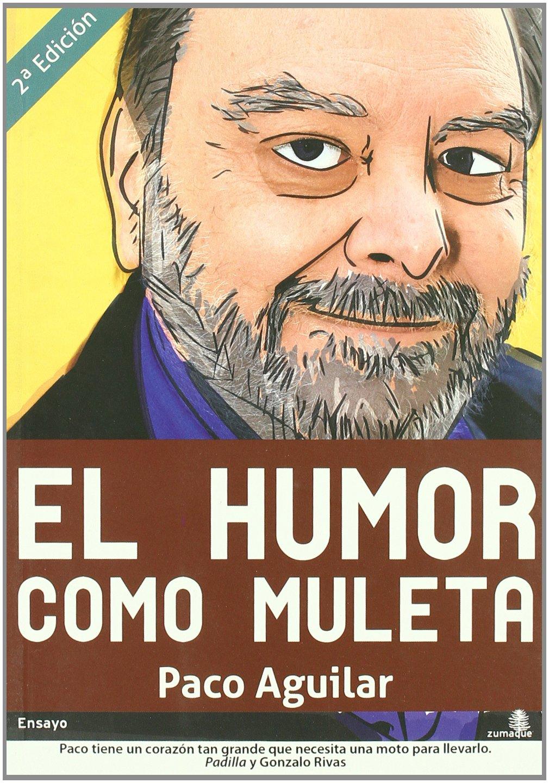 El humor como muleta (Spanish Edition): Paco Aguilar: 9788493721756: Amazon.com: Books