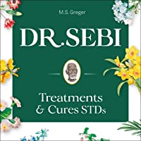 Dr. Sebi Treatment and Cures Book: Dr. Sebi Cure for STDs, Herpes, HIV, Diabetes, Lupus, Hair Loss, Cancer, Kidney, and…