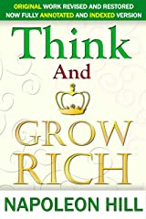 Think And Grow Rich: Recreated and revise version of original work now is full annotated Kindle Edition
