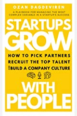 Startups Grow With People: How to Pick Partners, Recruit the Top Talent and Build a Company Culture Kindle Edition