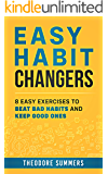 Easy Habit Changers: 8 easy exercises to beat bad habits and keep good ones
