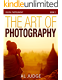 The Art of Photography (Digital Photography Book 2) (English Edition)