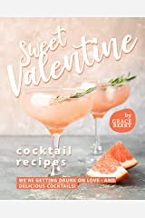 Sweet Valentine Cocktail Recipes: We're Getting Drunk on Love - And Delicious Cocktails! Kindle Edition