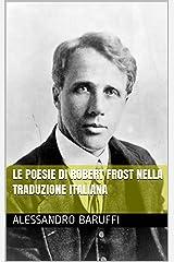 Le Poesie di Robert Frost nella Traduzione Italiana (Italian Edition) Kindle Edition